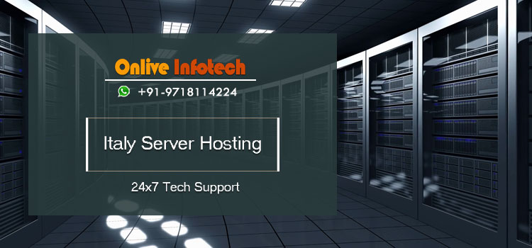Meet the Dynamic & Powerful Server Hosting for Italy from Onlive Infotech
