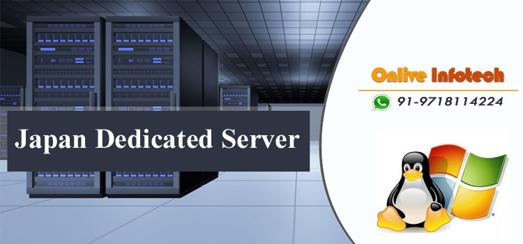 Great Experience of Dedicated Server Hosting in Japan with Onlive Infotech