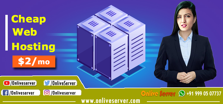 Advantages of Going for Cheap Web Hosting Solutions - Onlive Server